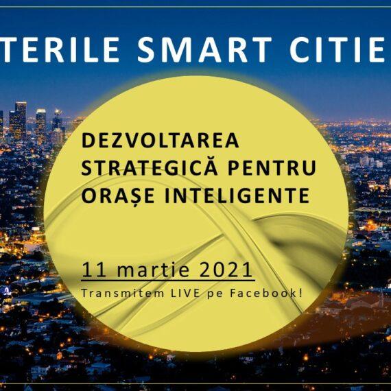 """Dezbaterile Smart Cities. """"Dezvoltarea Strategică pentru Orașe Inteligente"""", eveniment online, 11 martie"""